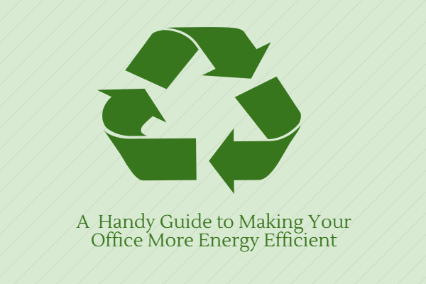 A handy guide to making your office more energy efficient