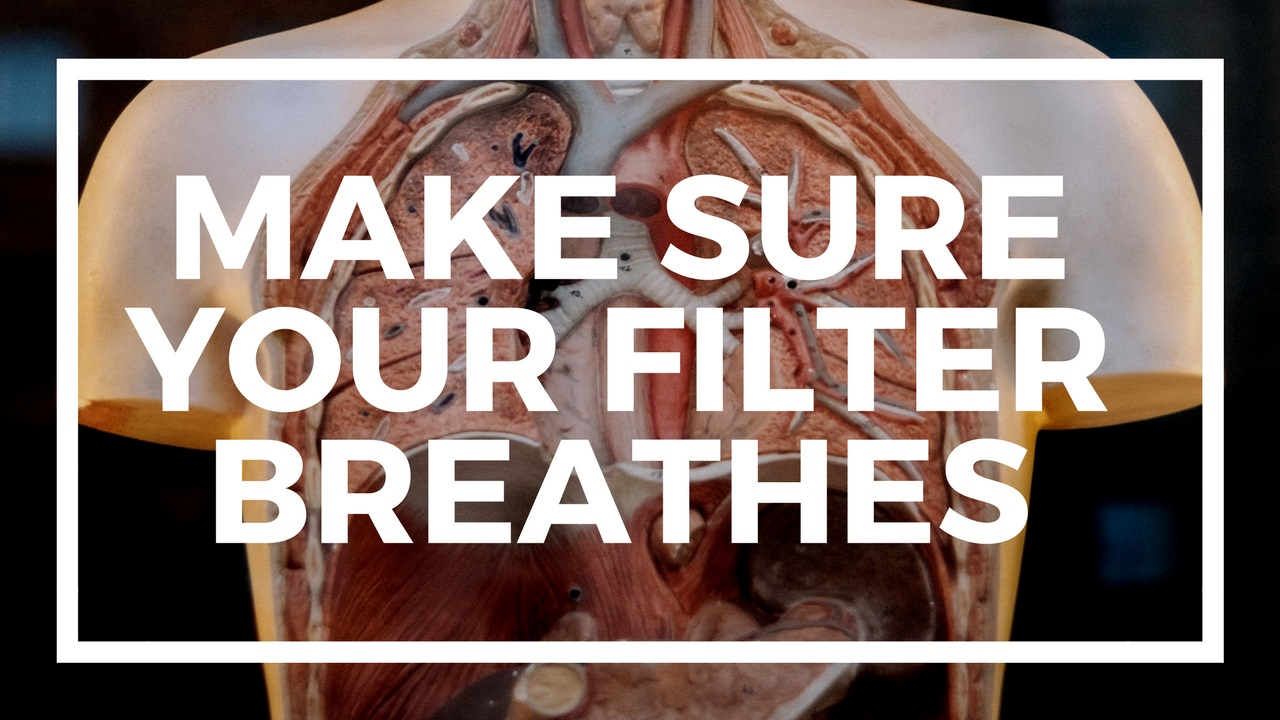 make sure your filter breathes